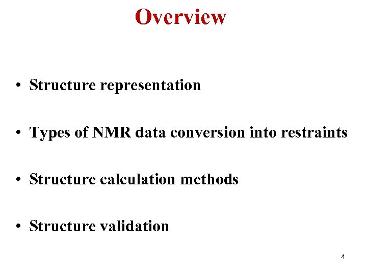 Overview • Structure representation • Types of NMR data conversion into restraints • Structure