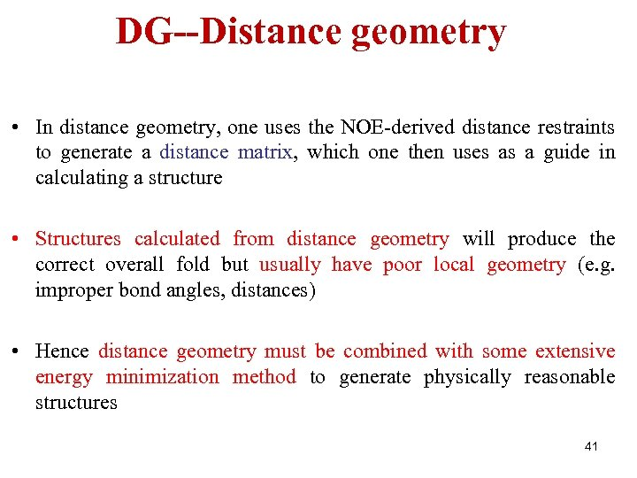 DG--Distance geometry • In distance geometry, one uses the NOE-derived distance restraints to generate