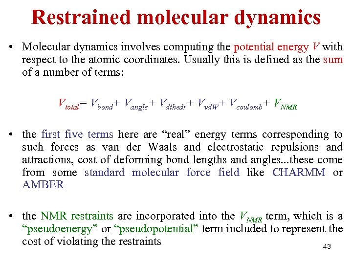 Restrained molecular dynamics • Molecular dynamics involves computing the potential energy V with respect