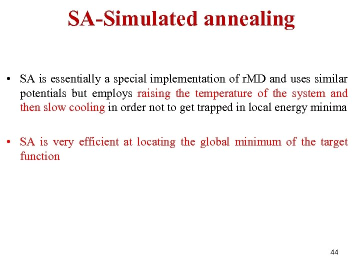 SA-Simulated annealing • SA is essentially a special implementation of r. MD and uses