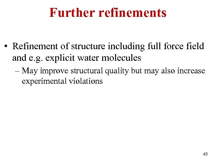 Further refinements • Refinement of structure including full force field and e. g. explicit