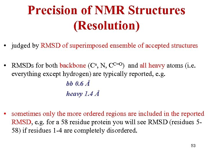 Precision of NMR Structures (Resolution) • judged by RMSD of superimposed ensemble of accepted