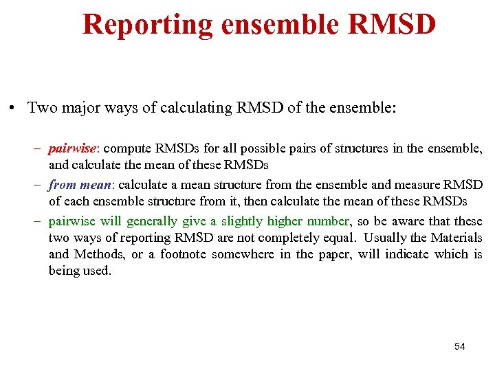 Reporting ensemble RMSD • Two major ways of calculating RMSD of the ensemble: –