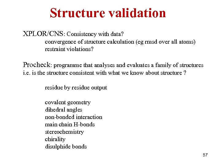 Structure validation XPLOR/CNS: Consistency with data? convergence of structure calculation (eg rmsd over all