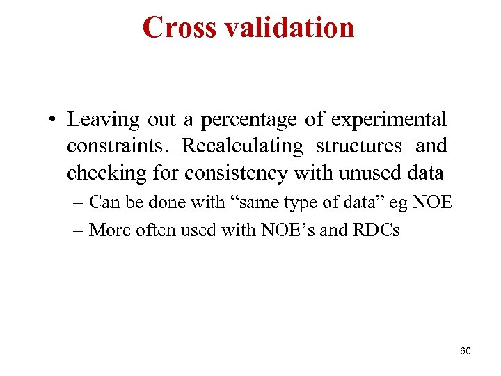 Cross validation • Leaving out a percentage of experimental constraints. Recalculating structures and checking