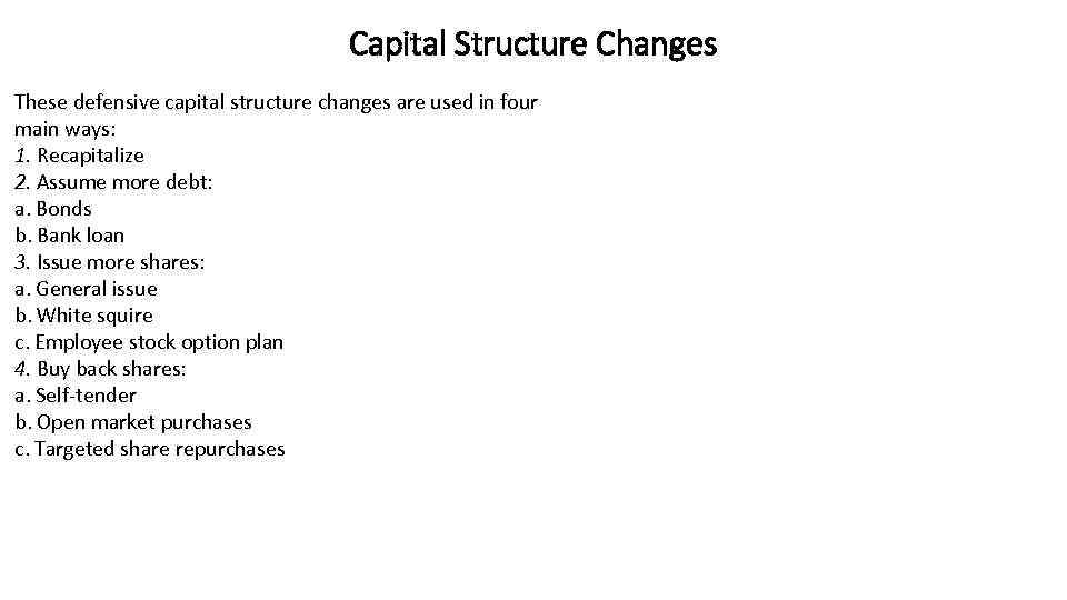 Capital Structure Changes These defensive capital structure changes are used in four main ways:
