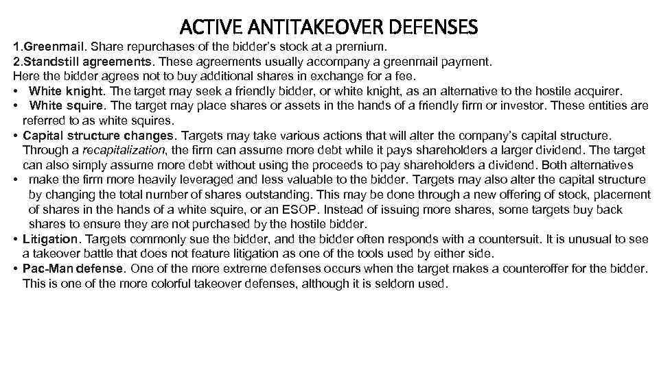 ACTIVE ANTITAKEOVER DEFENSES 1. Greenmail. Share repurchases of the bidder's stock at a premium.