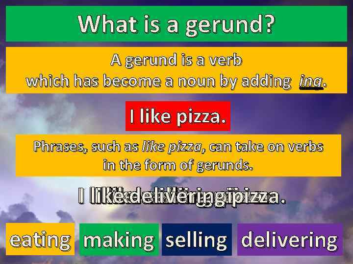 What is a gerund? A gerund is a verb which has become a noun