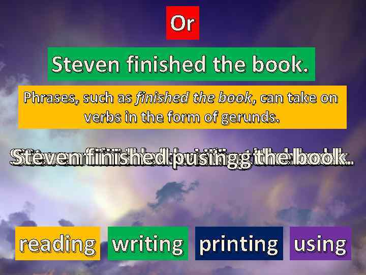 Or Steven finished the book. Phrases, such as finished the book, can take on