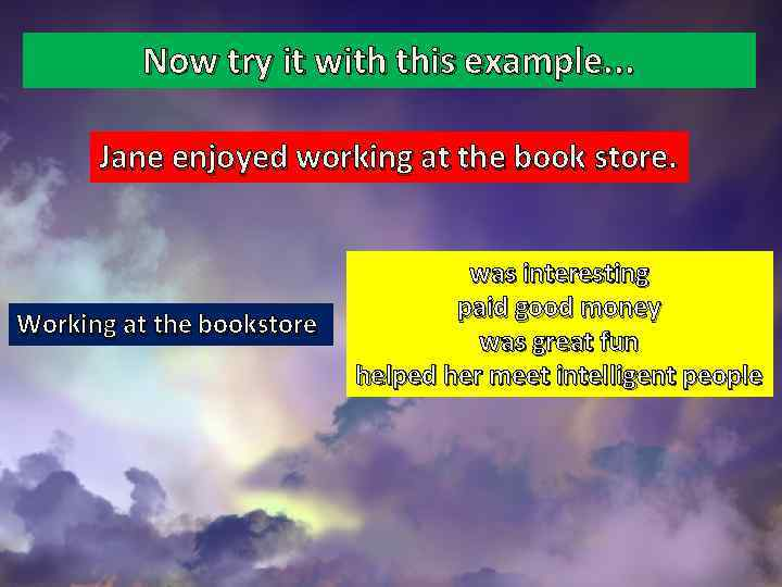 Now try it with this example. . . Jane enjoyed working at the book