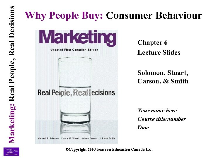 Marketing: Real People, Real Decisions Why People Buy: Consumer Behaviour Chapter 6 Lecture Slides