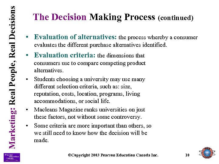 Marketing: Real People, Real Decisions The Decision Making Process (continued) • Evaluation of alternatives: