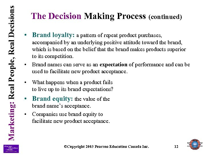 Marketing: Real People, Real Decisions The Decision Making Process (continued) • Brand loyalty: a