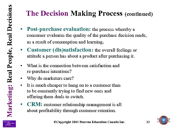 Marketing: Real People, Real Decisions The Decision Making Process (continued) • Post-purchase evaluation: the