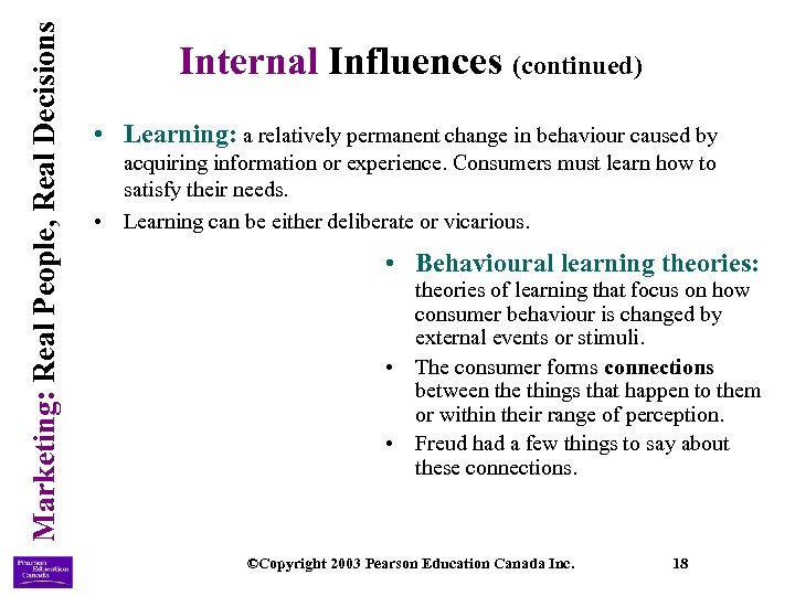 Marketing: Real People, Real Decisions Internal Influences (continued) • Learning: a relatively permanent change