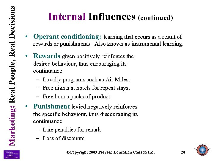 Marketing: Real People, Real Decisions Internal Influences (continued) • Operant conditioning: learning that occurs
