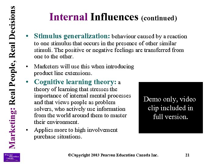 Marketing: Real People, Real Decisions Internal Influences (continued) • Stimulus generalization: behaviour caused by