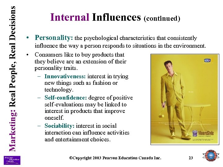 Marketing: Real People, Real Decisions Internal Influences (continued) • Personality: the psychological characteristics that