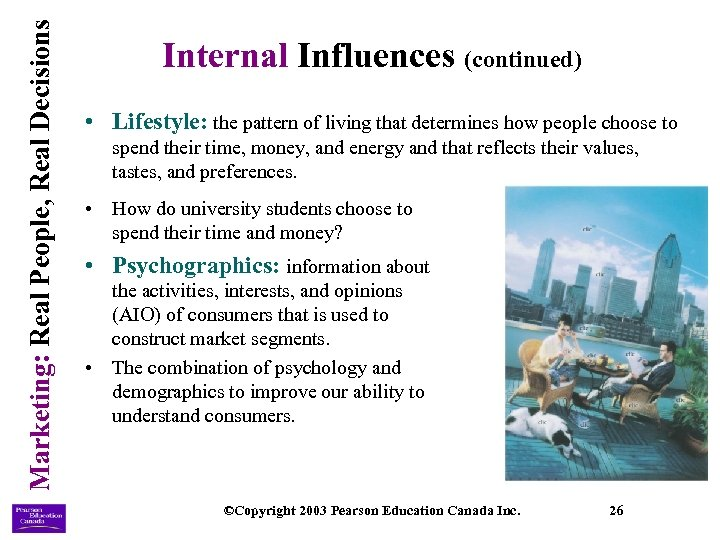 Marketing: Real People, Real Decisions Internal Influences (continued) • Lifestyle: the pattern of living