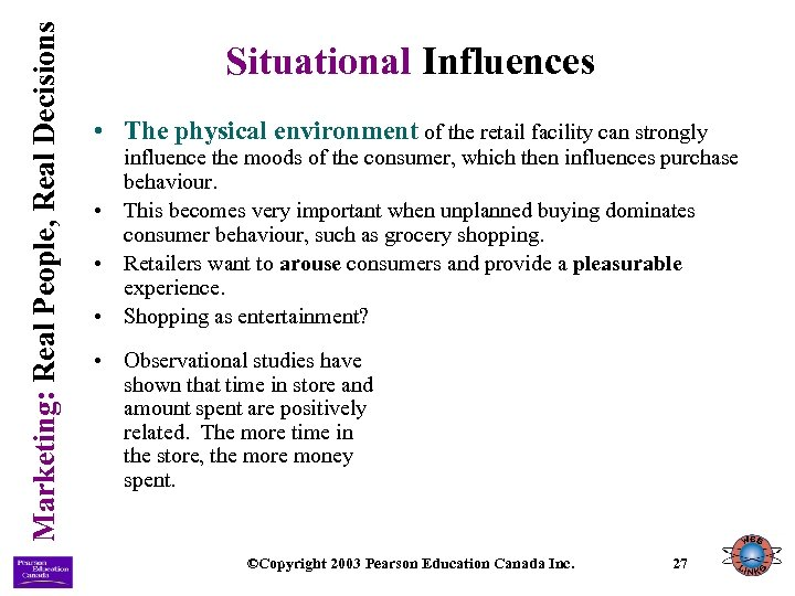 Marketing: Real People, Real Decisions Situational Influences • The physical environment of the retail