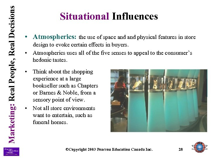Marketing: Real People, Real Decisions Situational Influences • Atmospherics: the use of space and