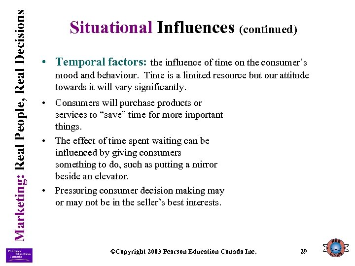 Marketing: Real People, Real Decisions Situational Influences (continued) • Temporal factors: the influence of