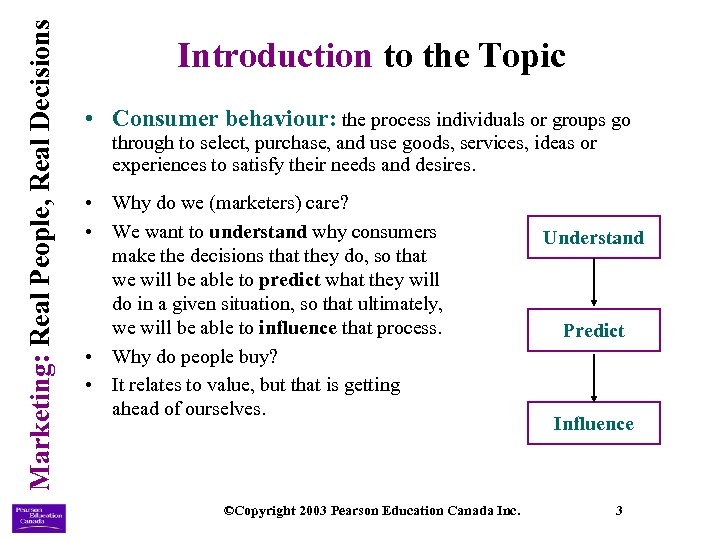 Marketing: Real People, Real Decisions Introduction to the Topic • Consumer behaviour: the process