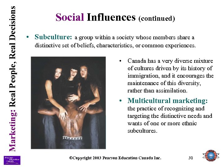 Marketing: Real People, Real Decisions Social Influences (continued) • Subculture: a group within a