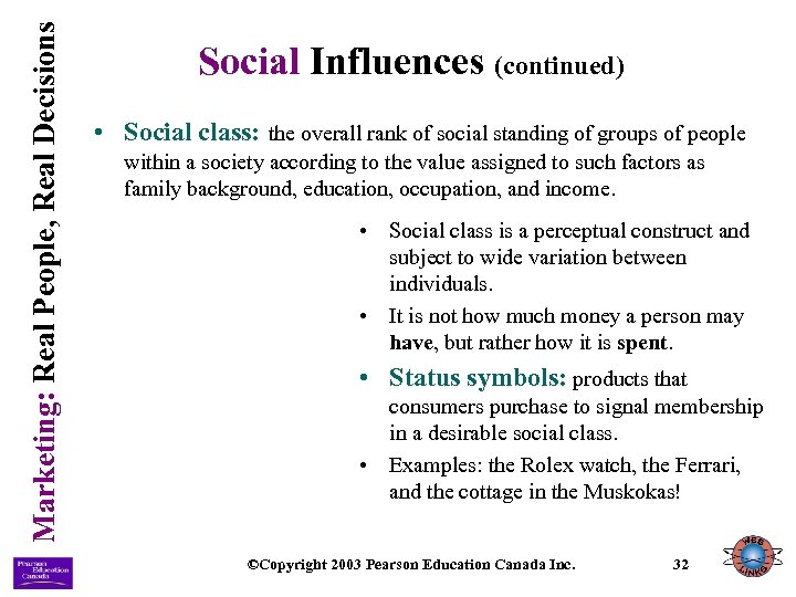 Marketing: Real People, Real Decisions Social Influences (continued) • Social class: the overall rank