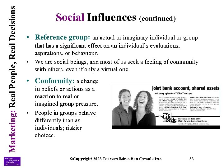 Marketing: Real People, Real Decisions Social Influences (continued) • Reference group: an actual or