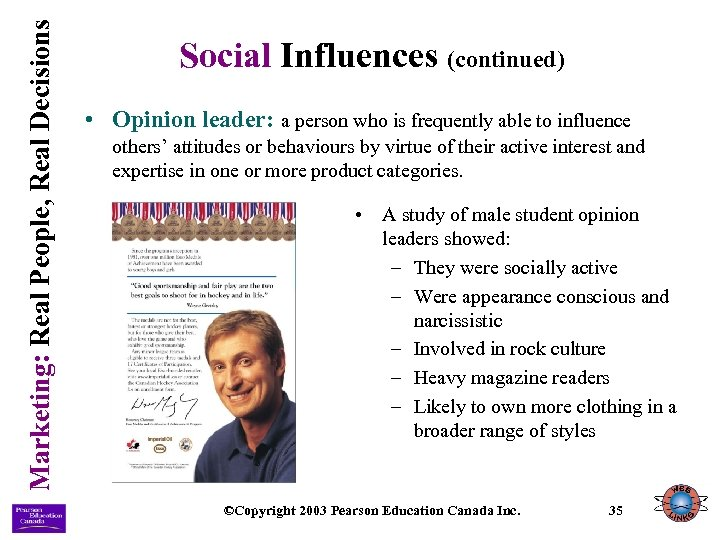 Marketing: Real People, Real Decisions Social Influences (continued) • Opinion leader: a person who