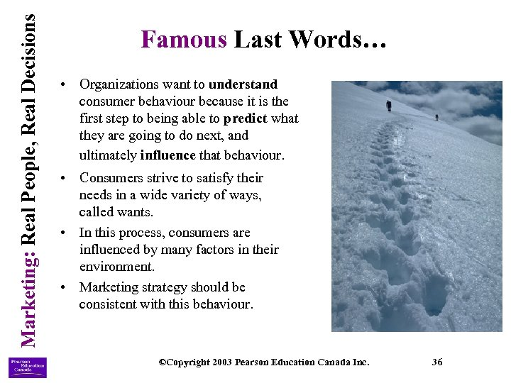 Marketing: Real People, Real Decisions Famous Last Words… • Organizations want to understand consumer