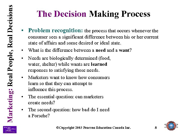 Marketing: Real People, Real Decisions The Decision Making Process • Problem recognition: the process