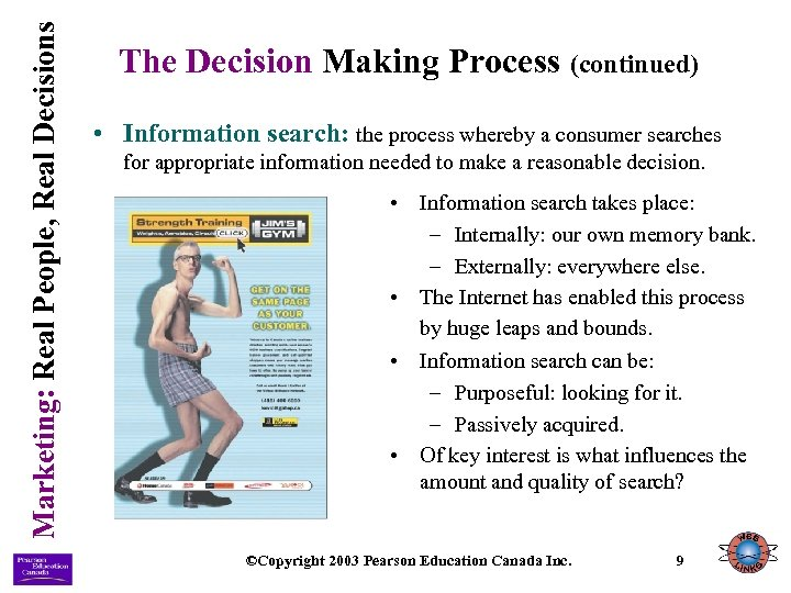 Marketing: Real People, Real Decisions The Decision Making Process (continued) • Information search: the