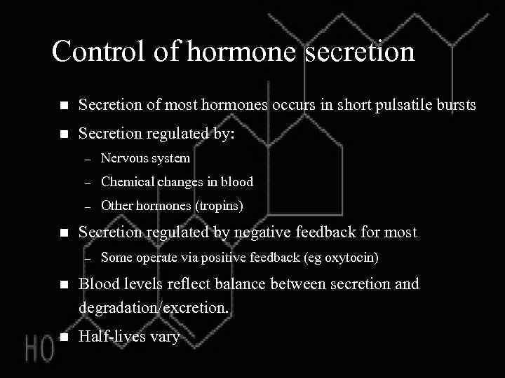 Control of hormone secretion n Secretion of most hormones occurs in short pulsatile bursts