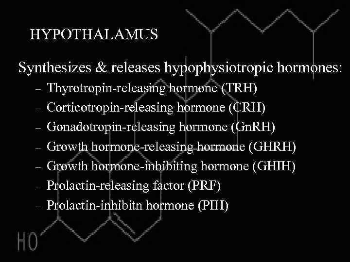 HYPOTHALAMUS Synthesizes & releases hypophysiotropic hormones: – – – – Thyrotropin-releasing hormone (TRH) Corticotropin-releasing