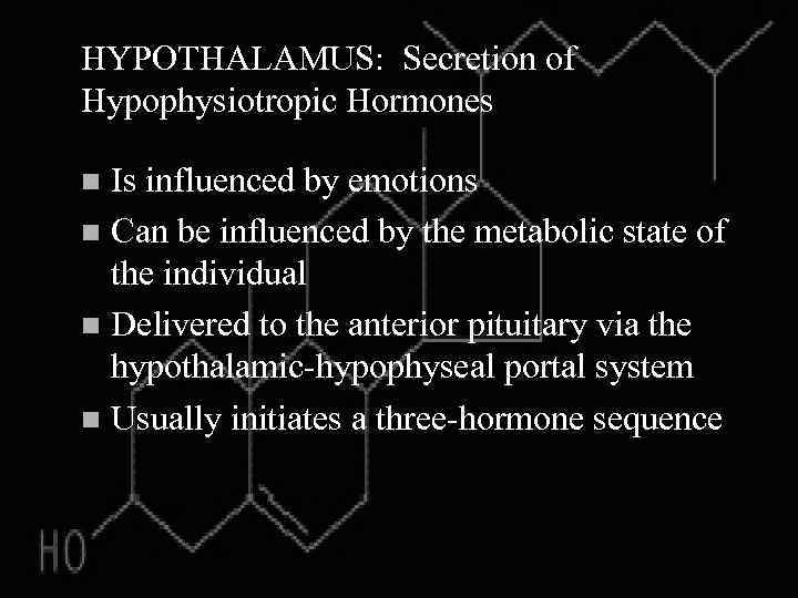 HYPOTHALAMUS: Secretion of Hypophysiotropic Hormones Is influenced by emotions n Can be influenced by