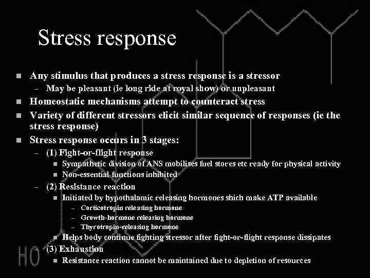 Stress response n Any stimulus that produces a stress response is a stressor –