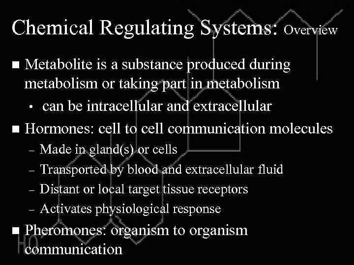 Chemical Regulating Systems: Overview Metabolite is a substance produced during metabolism or taking part