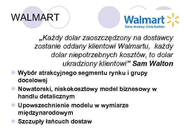 """WALMART """"Każdy dolar zaoszczędzony na dostawcy zostanie oddany klientowi Walmartu, każdy dolar niepotrzebnych kosztów,"""