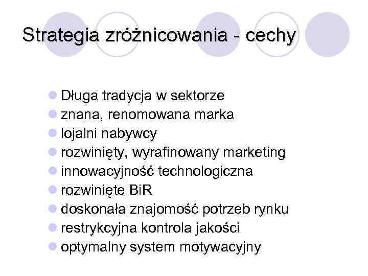 Strategia zróżnicowania - cechy l Długa tradycja w sektorze l znana, renomowana marka l