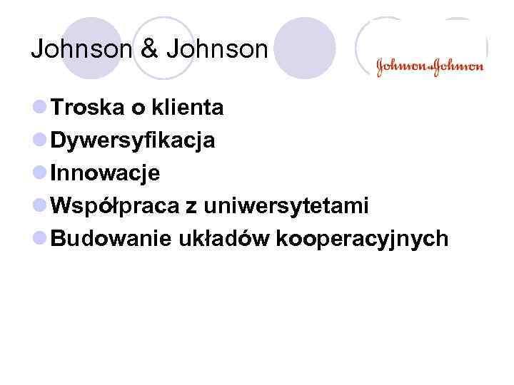 Johnson & Johnson l Troska o klienta l Dywersyfikacja l Innowacje l Współpraca z