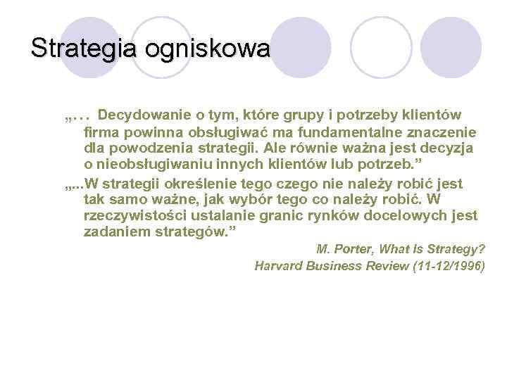 """Strategia ogniskowa """". . . Decydowanie o tym, które grupy i potrzeby klientów firma"""