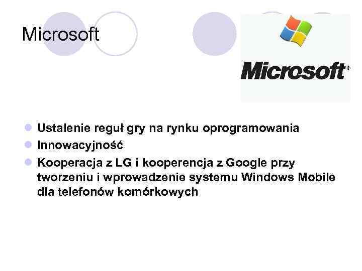 Microsoft l Ustalenie reguł gry na rynku oprogramowania l Innowacyjność l Kooperacja z LG