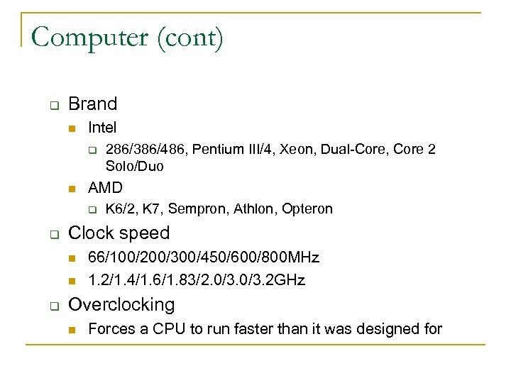 Computer (cont) q Brand n Intel q n AMD q q K 6/2, K
