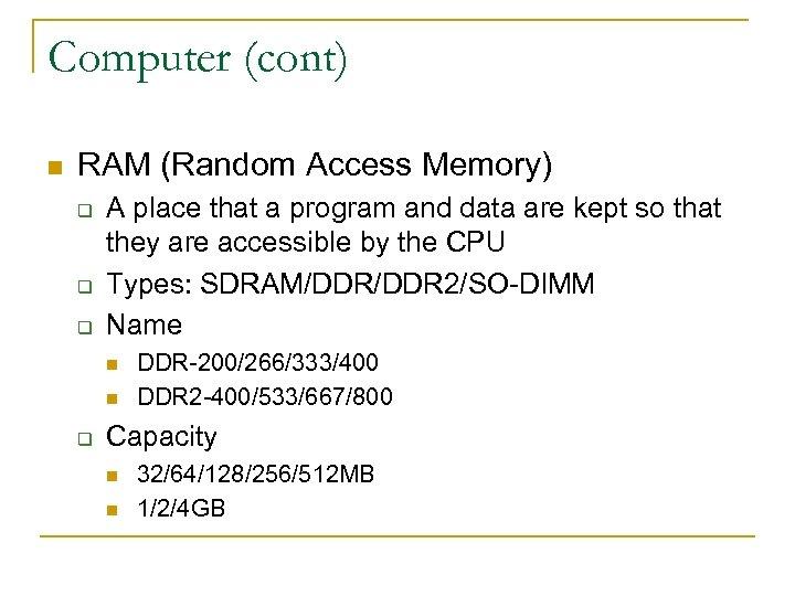 Computer (cont) n RAM (Random Access Memory) q q q A place that a