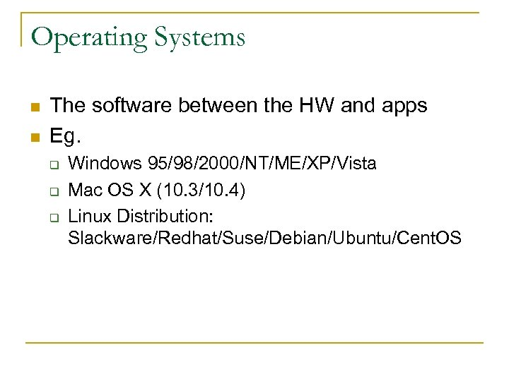 Operating Systems n n The software between the HW and apps Eg. q q