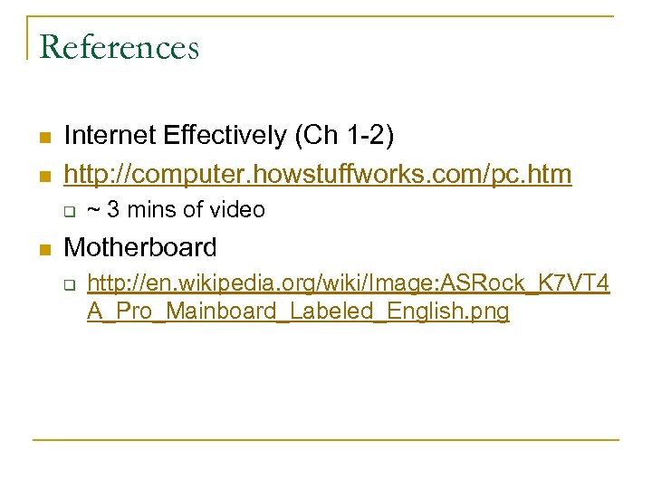 References n n Internet Effectively (Ch 1 -2) http: //computer. howstuffworks. com/pc. htm q