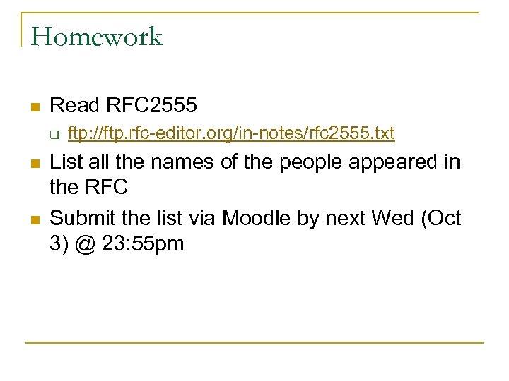 Homework n Read RFC 2555 q n n ftp: //ftp. rfc-editor. org/in-notes/rfc 2555. txt