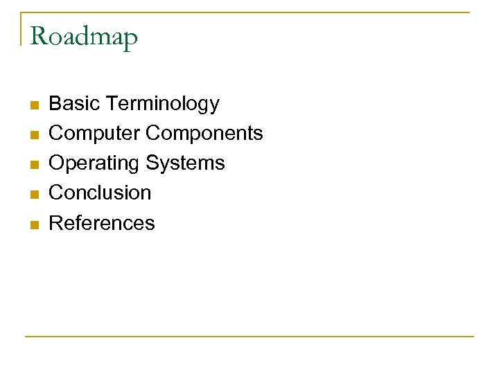 Roadmap n n n Basic Terminology Computer Components Operating Systems Conclusion References